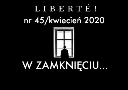 Image for W zamknięciu… – Liberté! numer XLV/kwiecień2020