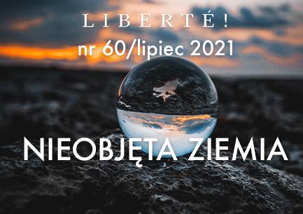 Image for NIEOBJĘTA ZIEMIA – Liberté! numer 60 / lipiec 2021